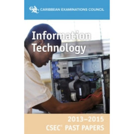 CSEC® Past Papers 2013-2015 Information Technology BY Caribbean Examinations Council