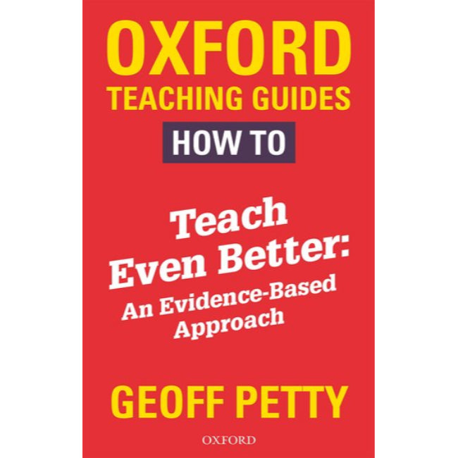 How to Teach Even Better, An Evidence-Based Approach , Petty, Geoff