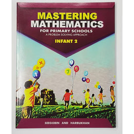 Mastering Mathematics for Primary Schools, Infant 2, A Problem Solving Approach, BY D. Seegobin, D. Harbukhan