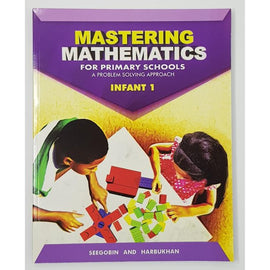 Mastering Mathematics for Primary Schools, Infant 1, A Problem Solving Approach, BY D. Seegobin, D. Harbukhan