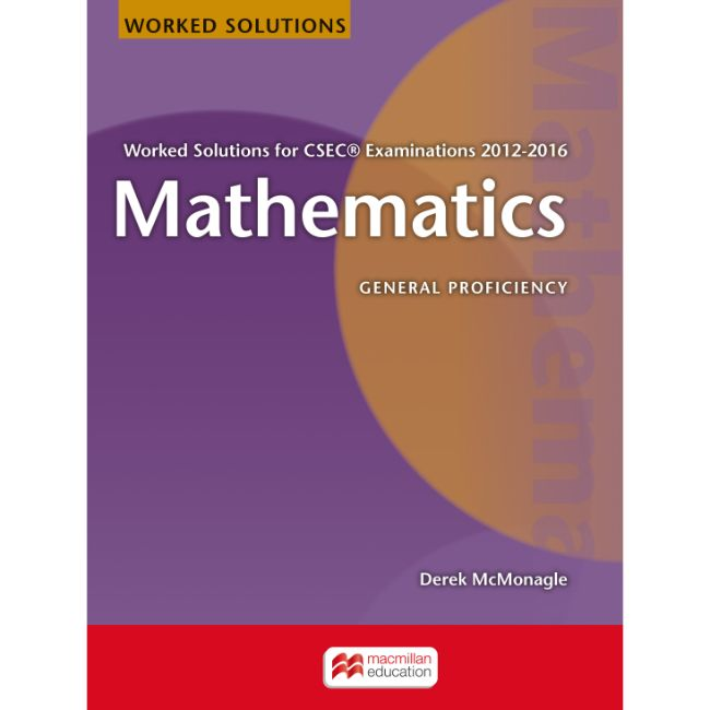 Mathematics Worked Solutions for CSEC® Examinations 2012-2016 BY D. Mcmonagle
