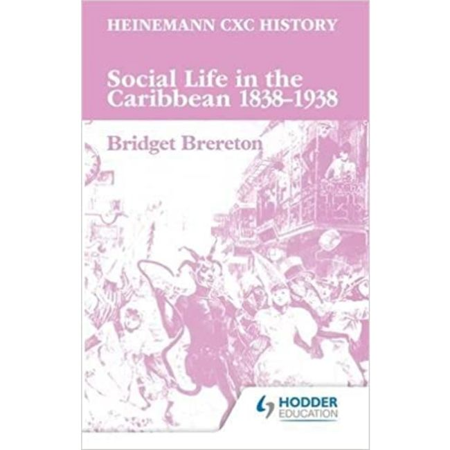 Heinemann CSEC History, Social Life in the Caribbean 1838,1938 (Theme D14) BY Bridget Brereton
