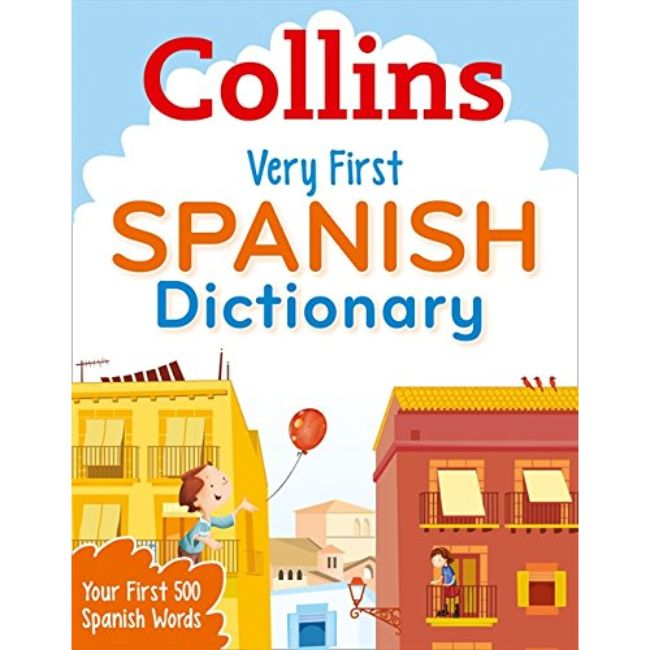Collins Very First Spanish Dictionary Your First 500 Spanish Words, 2ed BY Collins Dictionaries