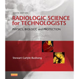 Radiologic Science for Technologies, 10ed BY S. Bushong