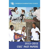 CSEC® Past Papers 2013-2015 Theatre Arts, Visual Arts and Music BY Caribbean Examinations Council