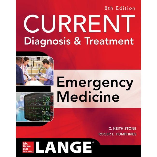 CURRENT Diagnosis and Treatment Emergency Medicine, 8ed BY C. Keith Stone, R. Humphries