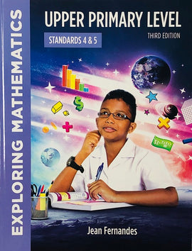 Exploring Mathematics, Upper Primary Level, Standards 4 & 5, 3ed (New Edition) BY J. Fernandes