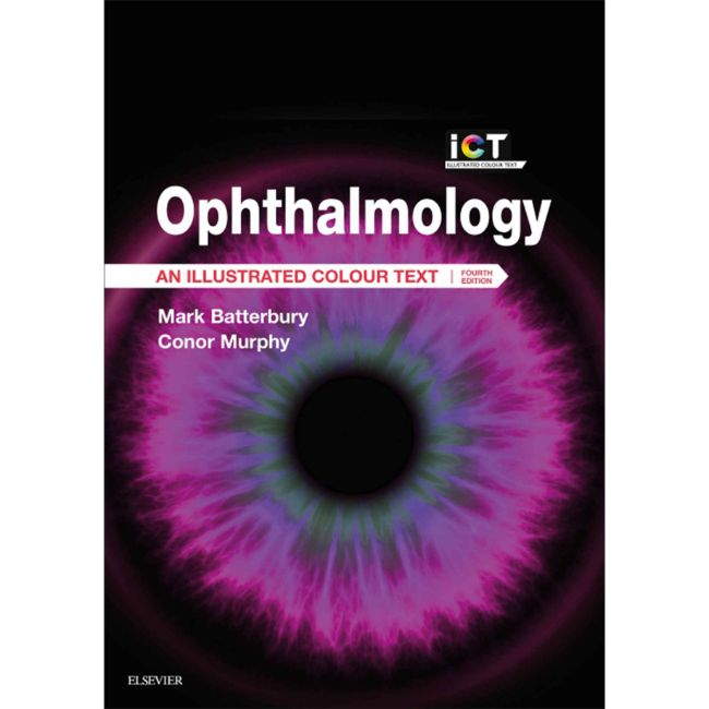 Ophthalmology: An Illustrated Colour Text, 4ed BY M. Batterbury, C. Murphy