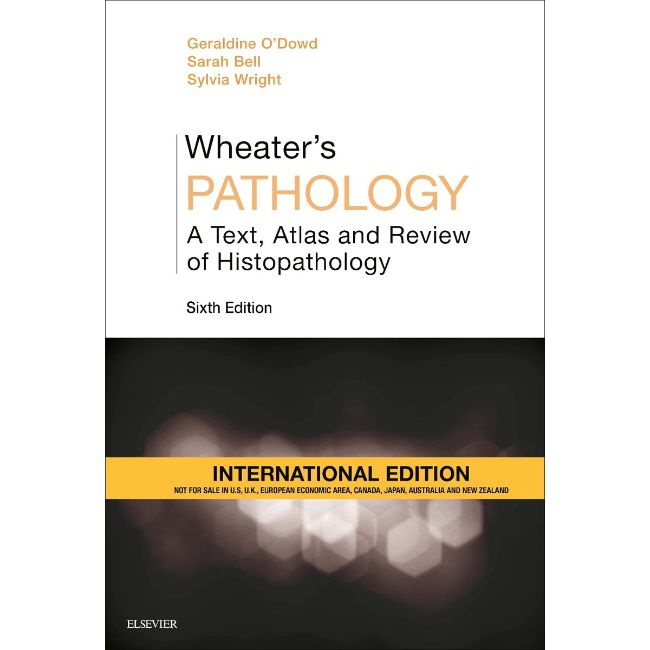 Wheater's Pathology: A Text, Atlas and Review of Histopathology, International Edition, 6ed BY G. O'Dowd, S. Bell, S. Wright