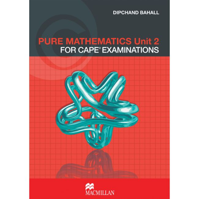 Pure Mathematics Unit 2 for CAPE® Examinations Student's Book BY D. Bahall