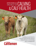 Canadian Cattlemen: The Best of Calving & Calf Health