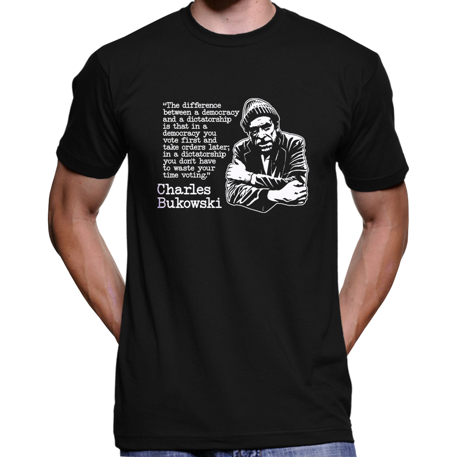 "Charles Bukowski ""Difference Between A Democracy"" Quote T-Shirt / Hoodie"
