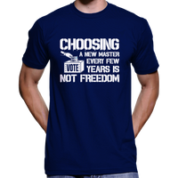 Choosing A New Master Is Not Freedom T-Shirt