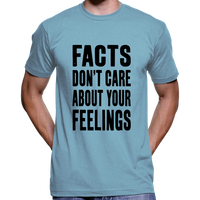 Facts Don't Care About Your Feelings T-Shirt
