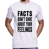 Facts Don't Care About Your Feelings T-Shirt / Hoodie