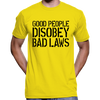 Good People Disobey Bad Laws T-Shirt