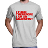 I Think Therefore I Am An Anarchist T-Shirt