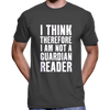 I Think Therefore I Am Not A Guardian Reader T-Shirt