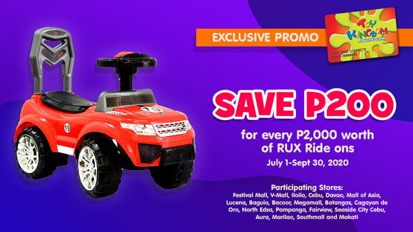 Save 200 for every P2,000 worth of RUX Ride ons