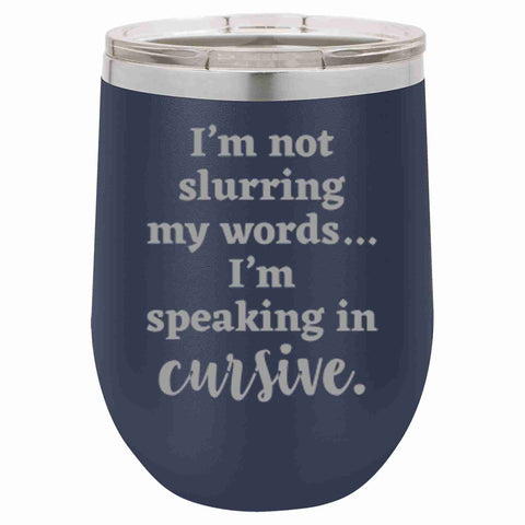 Wine Tumbler - I'm Not Slurring My Words...
