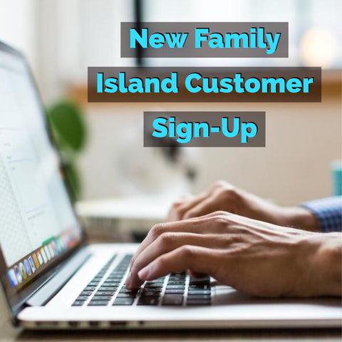 New Family Island Customer Sign-Up