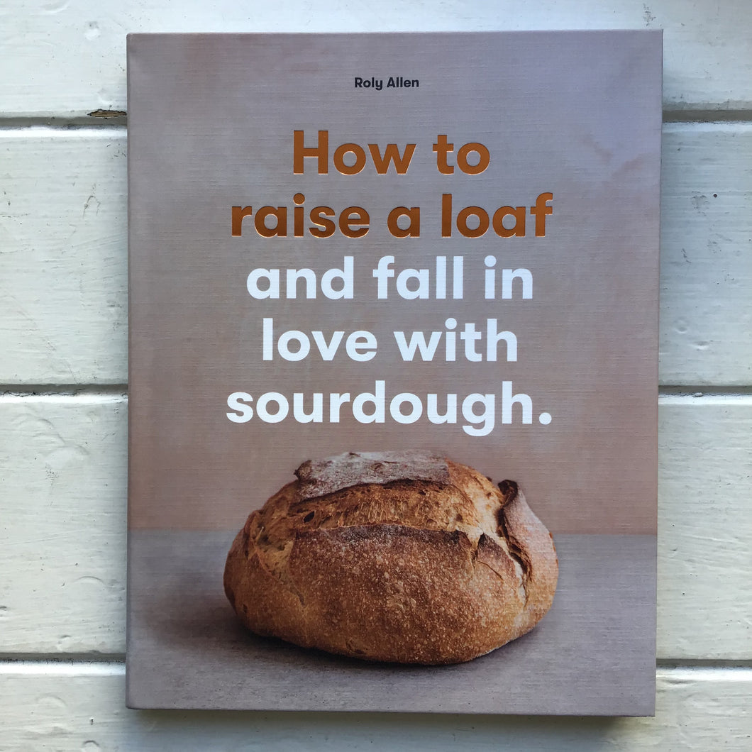 How to Raise a Loaf and Fall in Love With Sourdough