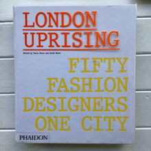 Load image into Gallery viewer, London Uprising: Fifty Fashion Designers, One City