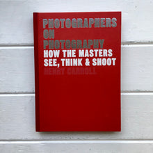 Load image into Gallery viewer, Photographers on Photography: How the Masters See, Think and Shoot