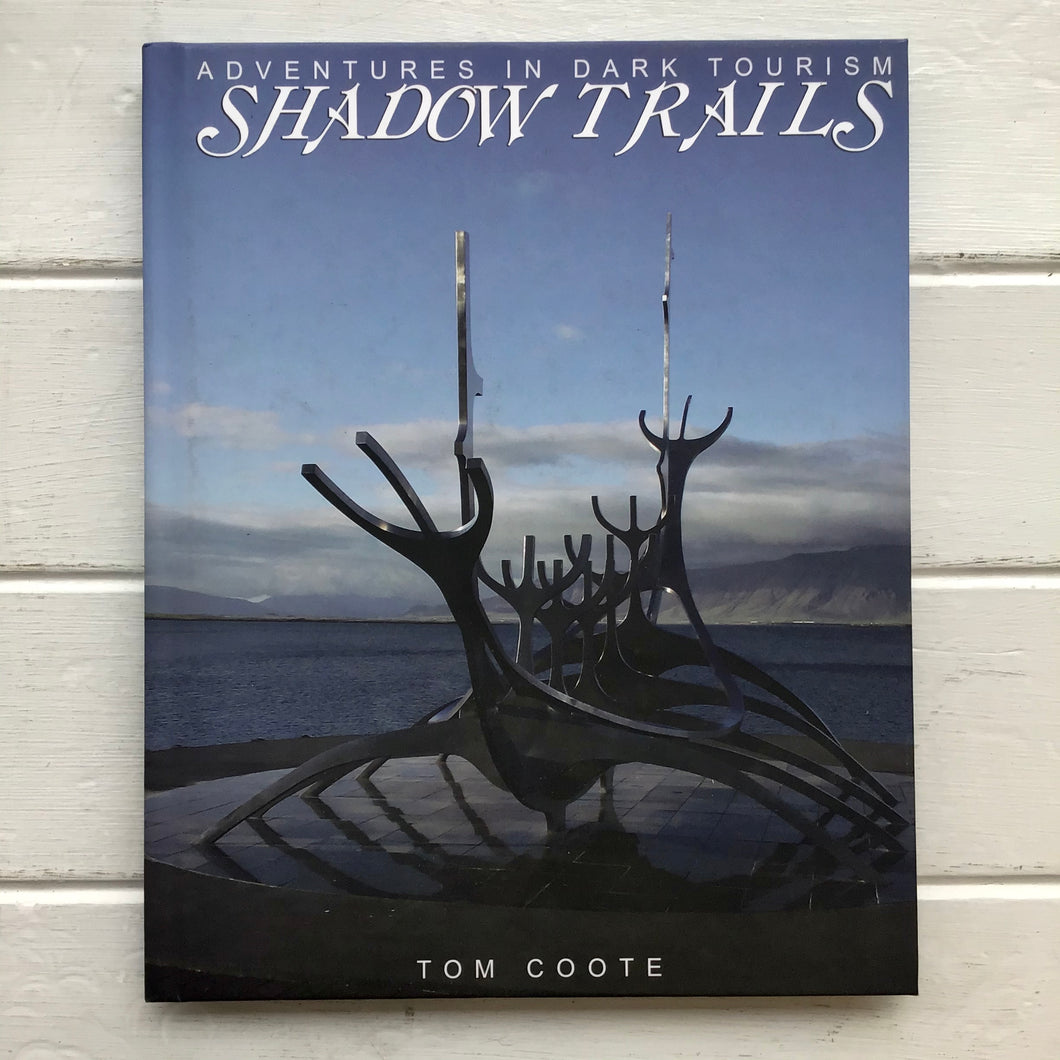 Shadow Trails: Adventures in Dark Tourism