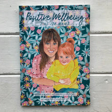 Load image into Gallery viewer, Positive Wellbeing - A Zine For Mums (Issue 10)