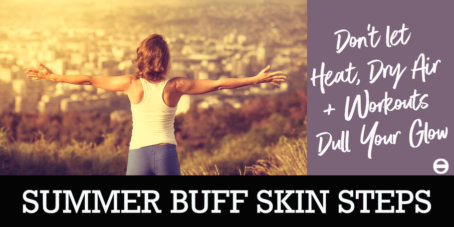 SUMMER BUFF SKIN STEPS