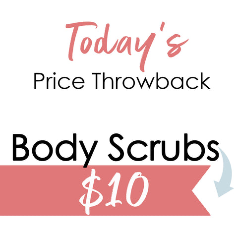 Throwback pricing on body scrubs $10