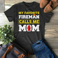 My Favorite Fireman Calls Me Mom Firefighter T-Shirt Black