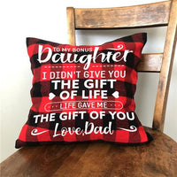 Dad To Daughter - I Didn't Give You The Gift Of Life  - Pillow Case