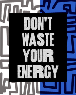 Open image in slideshow, Don't Waste Your Energy Poster