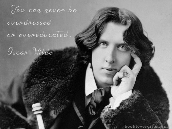 Oscar Wilde Never be over educated