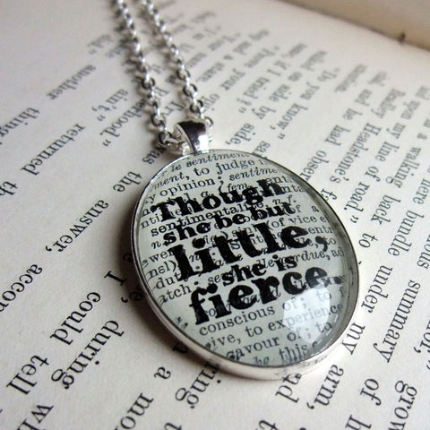 Necklace - Though She Be But Little, She is Fierce - Shakespeare