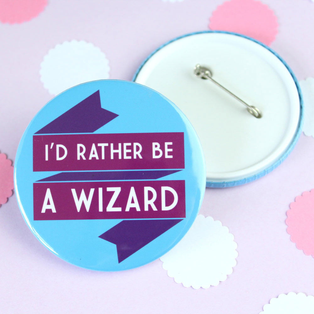 Big Badge - I'd Rather be a Wizard - Harry Potter / Gandalf-Jewellery-Book Lover Gifts