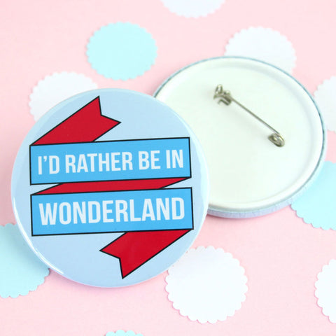 Big Badge - I'd Rather be in Wonderland - Book Lover-Jewellery-Book Lover Gifts