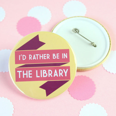 Big Badge - I'd Rather be in the Library - Book Lover-Jewellery-Book Lover Gifts