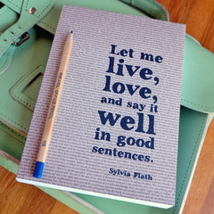 Journal / Notebook - Let me Live, Love and Say it Well - Sylvia Plath