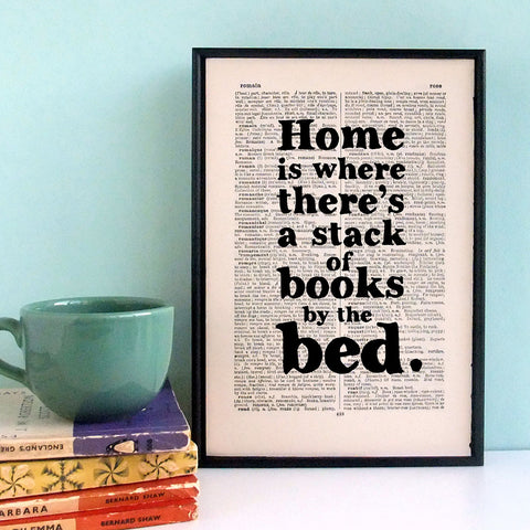 Book Print - Home is Where There's a Stack of Books by the Bed