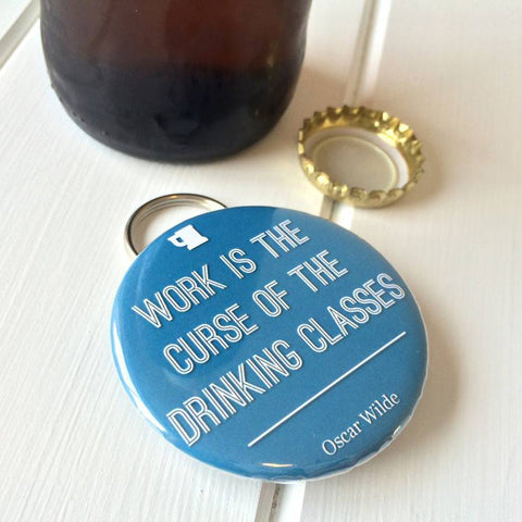 Bottle Opener / Keyring - Work is the curse of the drinking classes - Oscar Wilde