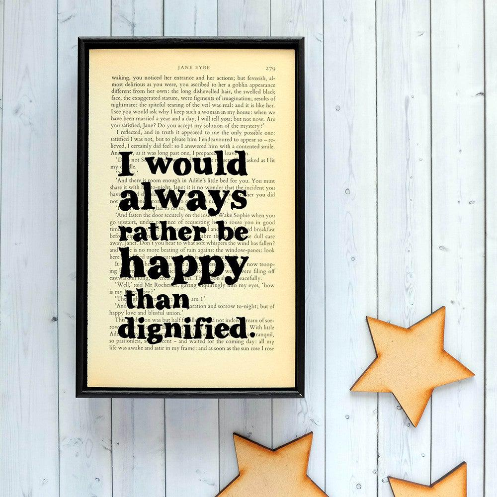Book Print - I Would Always Rather Be Happy Than Dignified - Jane Eyre