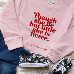 Sweatshirt Top - Though She Be But Little She is Fierce - Shakespeare - Kids