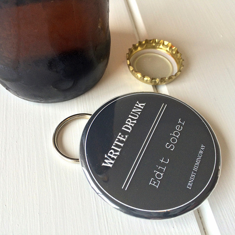 Bottle Opener / Keyring - Write Drunk, Edit Sober - Hemingway