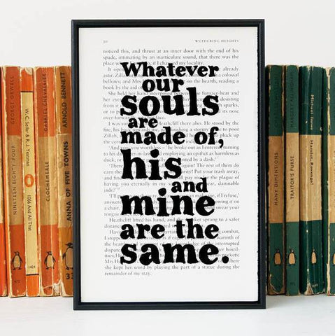 Book Print - Whatever Our Souls Are Made Of, His And Mine Are The Same - Wuthering Heights