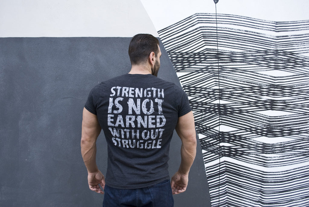 Strength Is Not Earned Without Struggle Tee