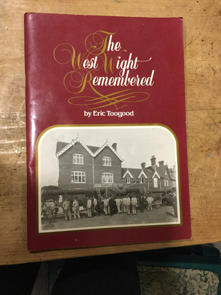 The West Wight Remembered by Eric Toogood