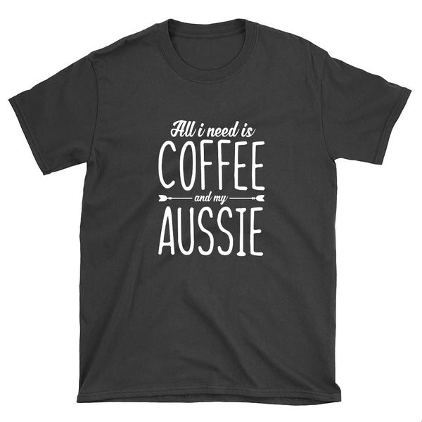 All I Need is Coffee & My Aussie T-Shirt